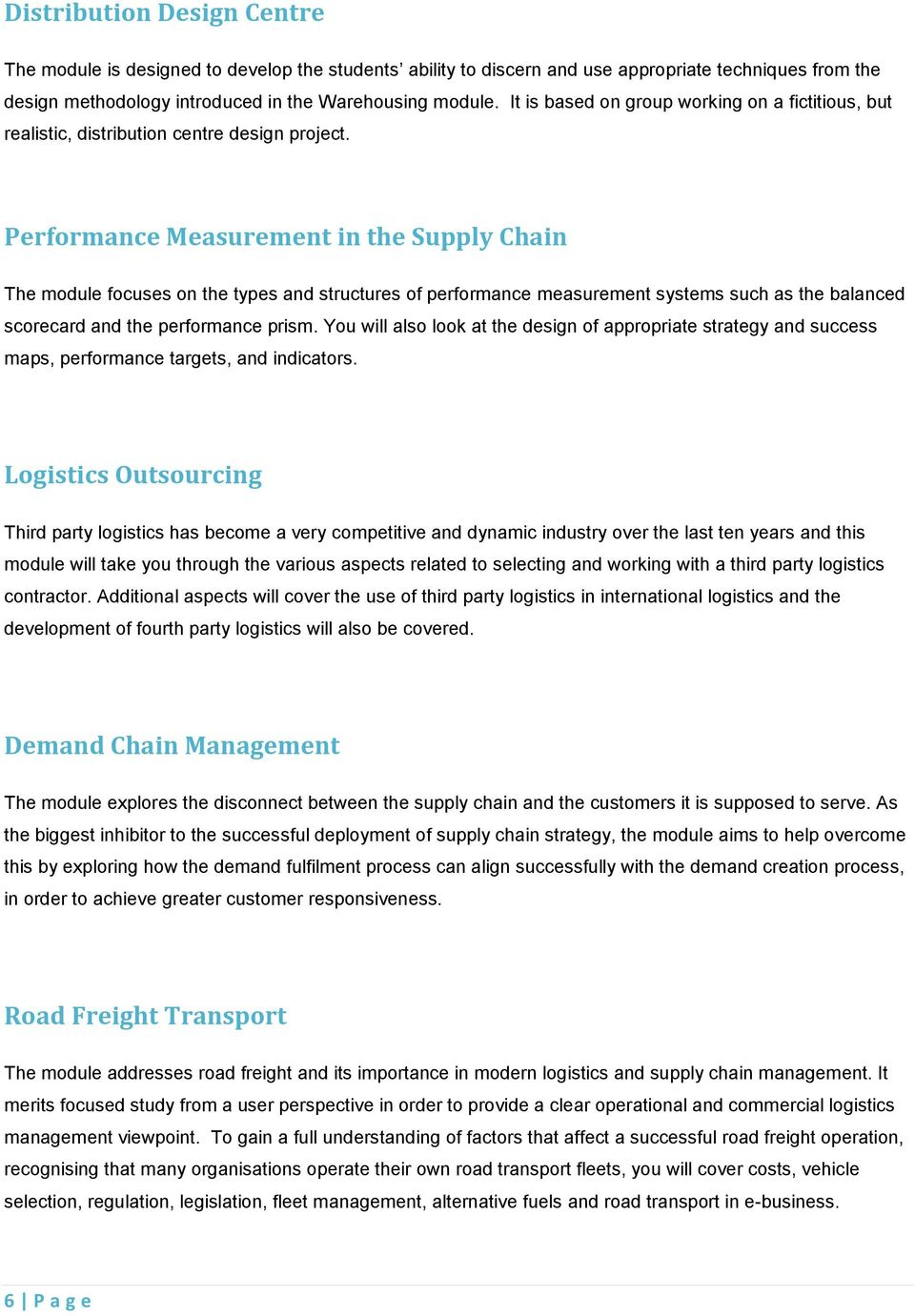 Performance Measurement in the Supply Chain The module focuses on the types and structures of performance measurement systems such as the balanced scorecard and the performance prism.