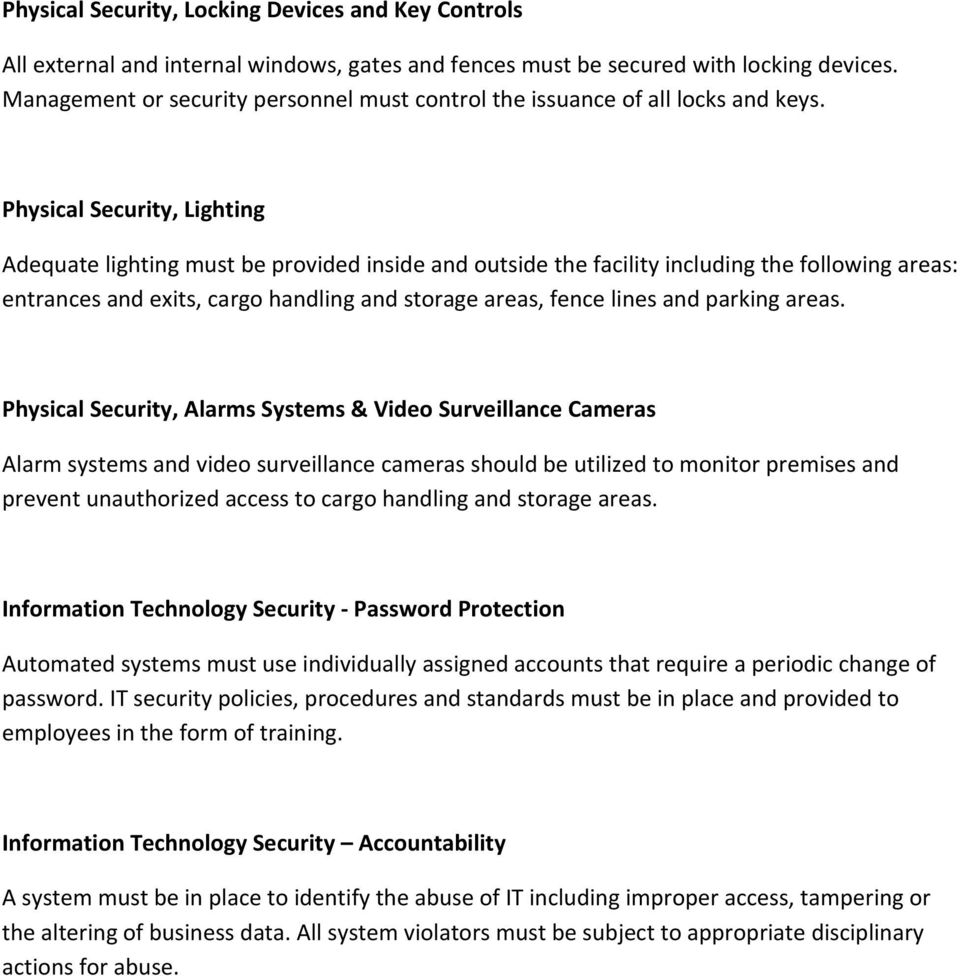 Physical Security, Lighting Adequate lighting must be provided inside and outside the facility including the following areas: entrances and exits, cargo handling and storage areas, fence lines and