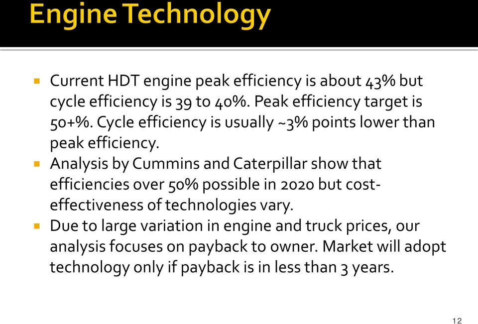 Analysis by Cummins and Caterpillar show that efficiencies over 50% possible in 2020 but costeffectiveness of