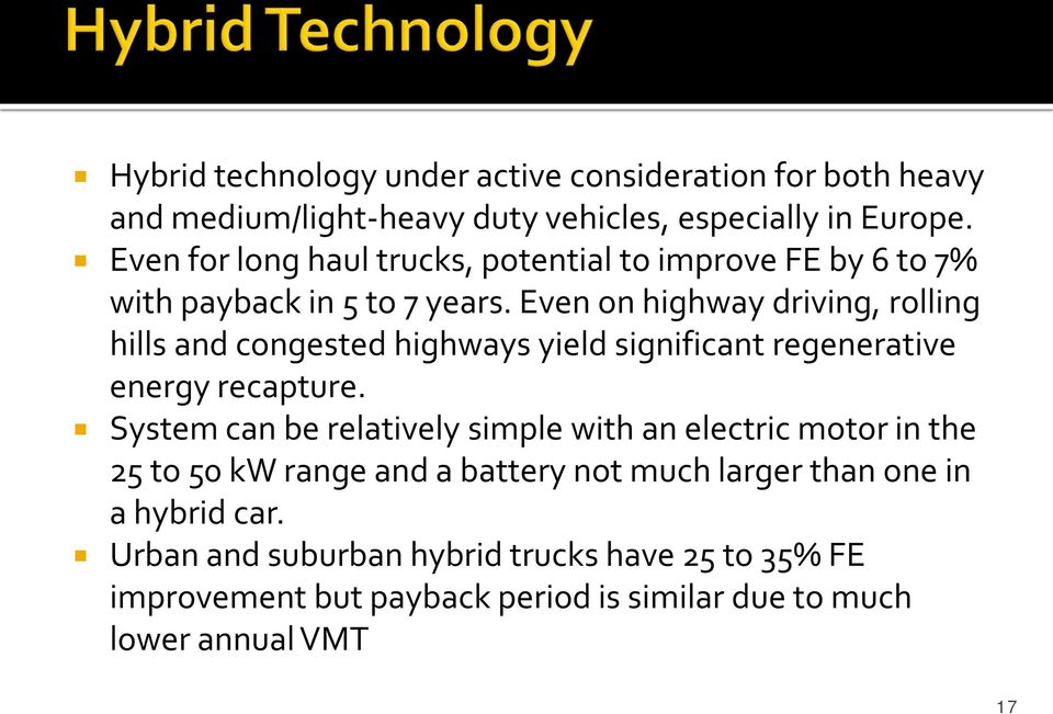Even on highway driving, rolling hills and congested highways yield significant regenerative energy recapture.