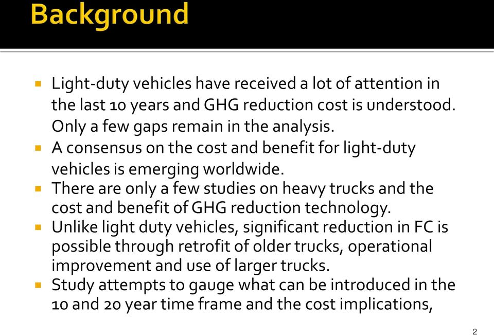 There are only a few studies on heavy trucks and the cost and benefit of GHG reduction technology.