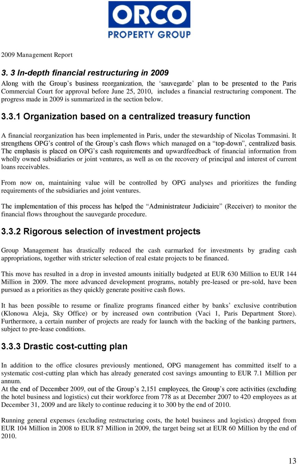 includes a financial restructuring component. The progress made in 2009 is summarized in the section below. 3.