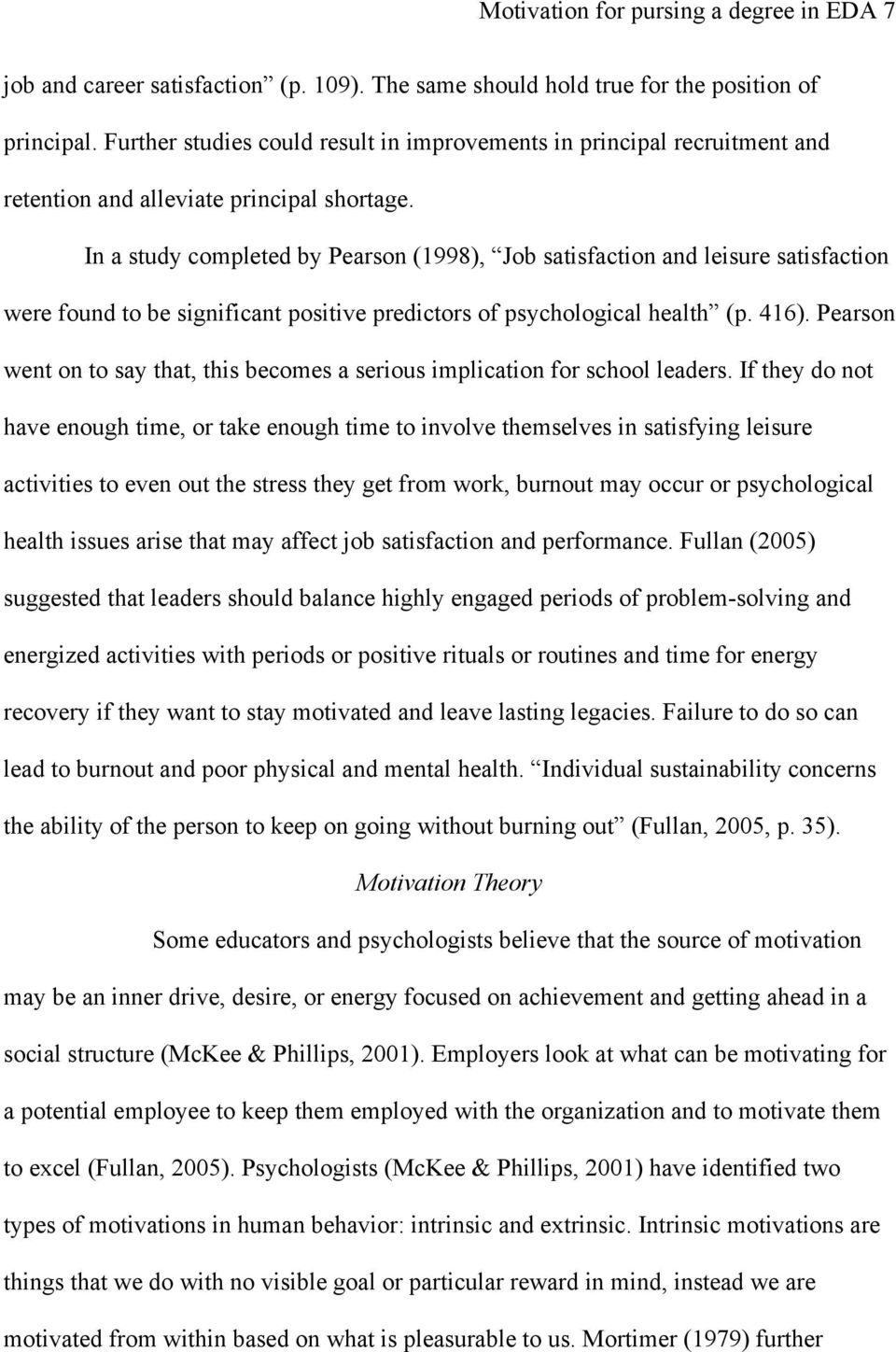 In a study completed by Pearson (1998), Job satisfaction and leisure satisfaction were found to be significant positive predictors of psychological health (p. 416).