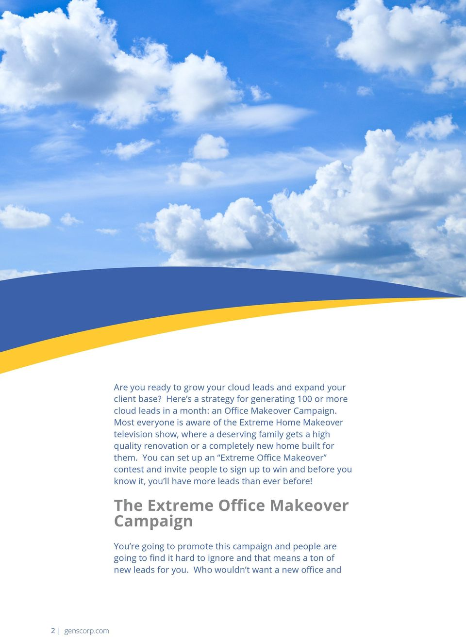 You can set up an Extreme Office Makeover contest and invite people to sign up to win and before you know it, you ll have more leads than ever before!
