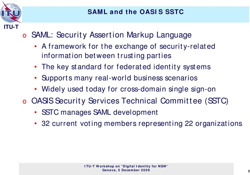 many real-world business scenarios Widely used today for cross-domain single sign-on o OASIS Security Services