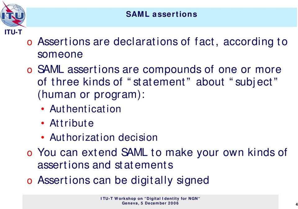 program): Authentication Attribute Authorization decision o You can extend SAML to make your