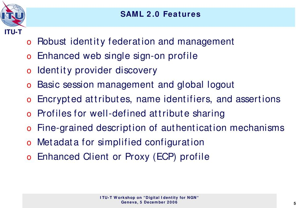 provider discovery o Basic session management and global logout o Encrypted attributes, name identifiers, and