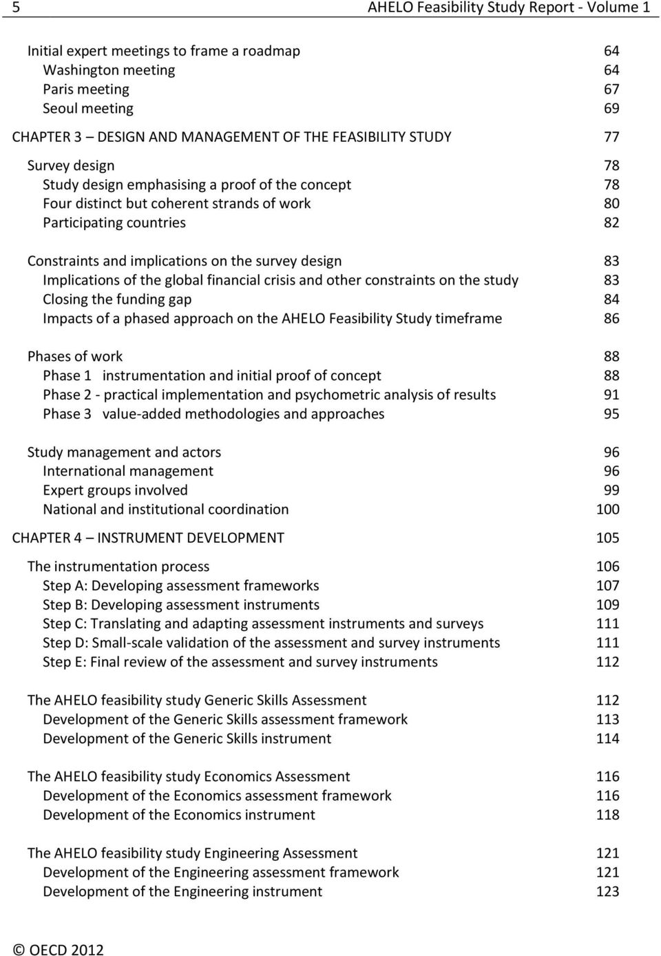 83 Implications of the global financial crisis and other constraints on the study 83 Closing the funding gap 84 Impacts of a phased approach on the AHELO Feasibility Study timeframe 86 Phases of work