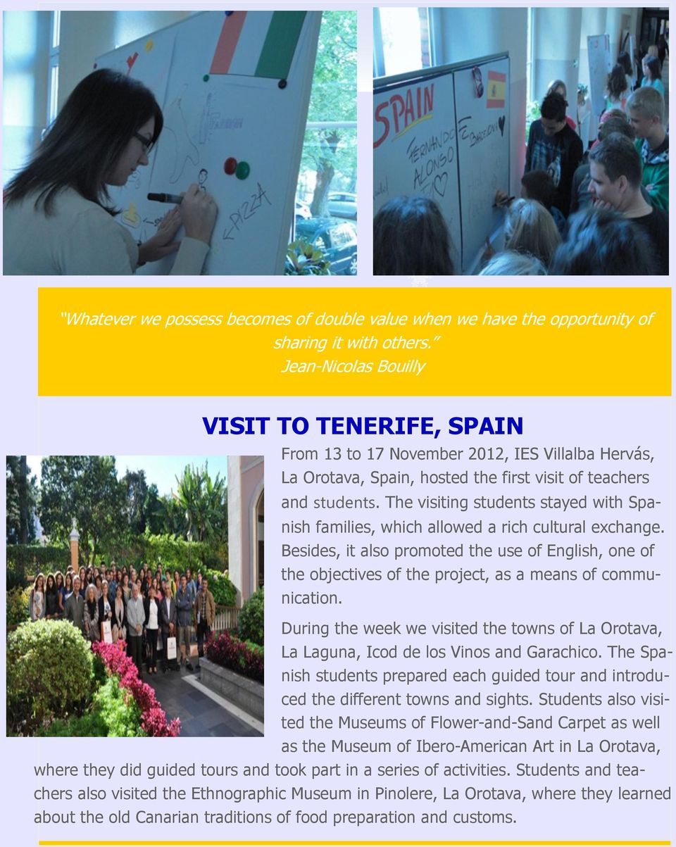 The visiting students stayed with Spanish families, which allowed a rich cultural exchange.