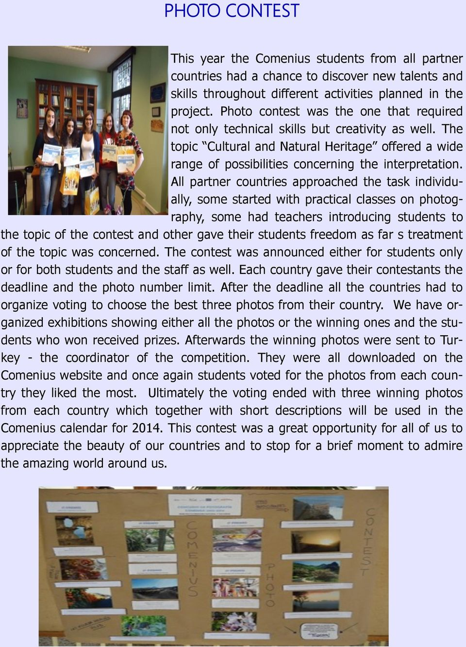 All partner countries approached the task individually, some started with practical classes on photography, some had teachers introducing students to the topic of the contest and other gave their
