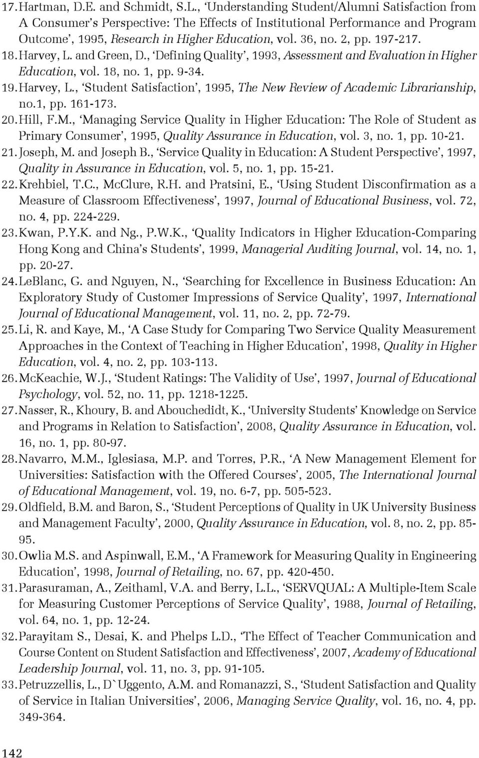 197-217. 18. Harvey, L. and Green, D., Defining Quality, 1993, Assessment and Evaluation in Higher Education, vol. 18, no. 1, pp. 9-34. 19. Harvey, L., Student Satisfaction, 1995, The New Review of Academic Librarianship, no.