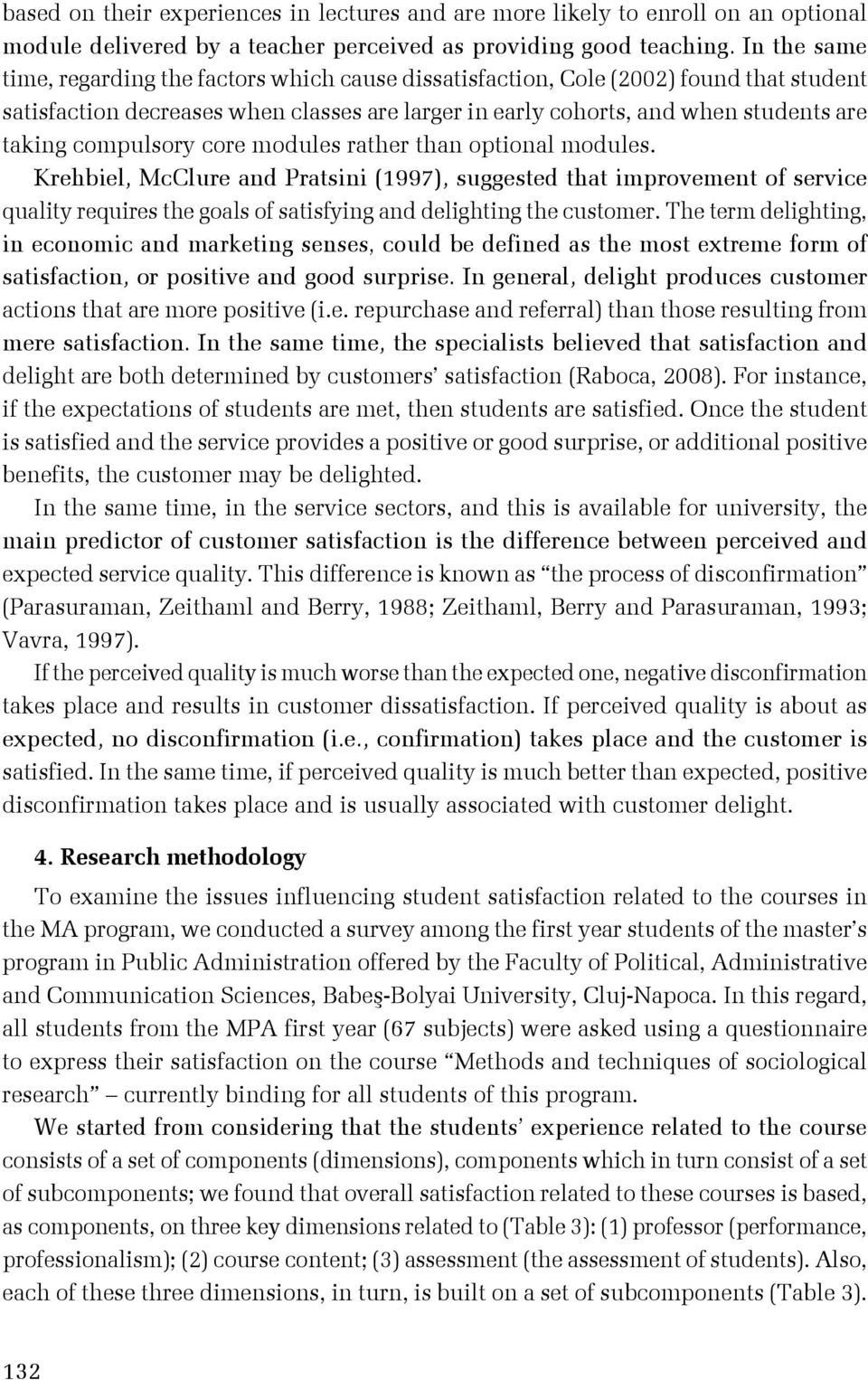 compulsory core modules rather than optional modules. Krehbiel, McClure and Pratsini (1997), suggested that improvement of service quality requires the goals of satisfying and delighting the customer.