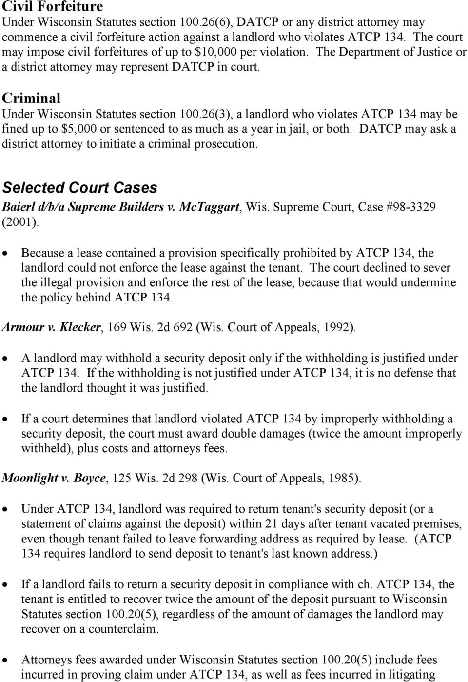 26(3), a landlord who violates ATCP 134 may be fined up to $5,000 or sentenced to as much as a year in jail, or both. DATCP may ask a district attorney to initiate a criminal prosecution.