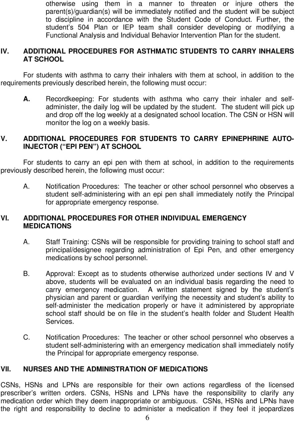 ADDITIONAL PROCEDURES FOR ASTHMATIC STUDENTS TO CARRY INHALERS AT SCHOOL For students with asthma to carry their inhalers with them at school, in addition to the requirements previously described