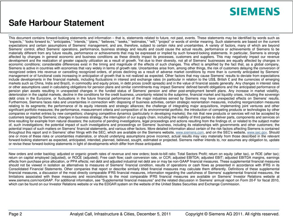 Such statements are based on the current expectations and certain assumptions of Siemens management, and are, therefore, subject to certain risks and uncertainties.