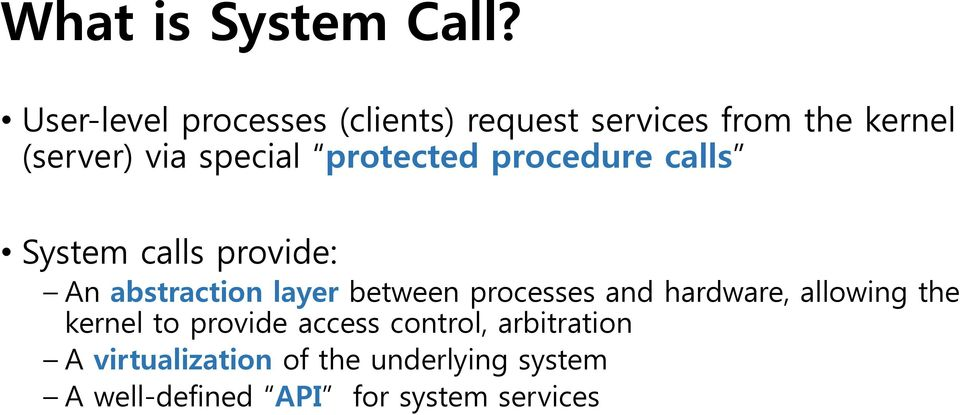 protected procedure calls System calls provide: An abstraction layer between processes