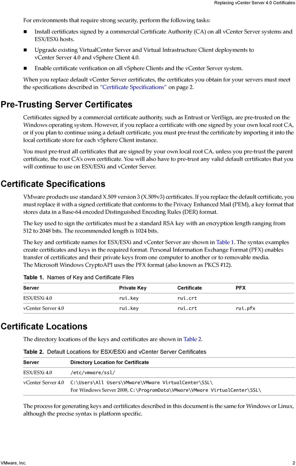 When you replace default vcenter Server certificates, the certificates you obtain for your servers must meet the specifications described in Certificate Specifications on page 2.