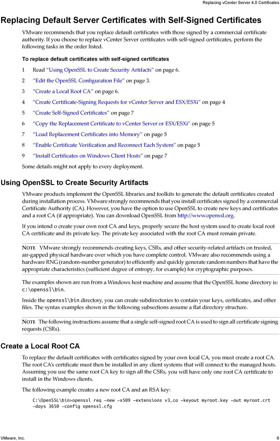 To replace default certificates with self-signed certificates 1 Read Using OpenSSL to Create Security Artifacts on page 6. 2 Edit the OpenSSL Configuration File on page 3.