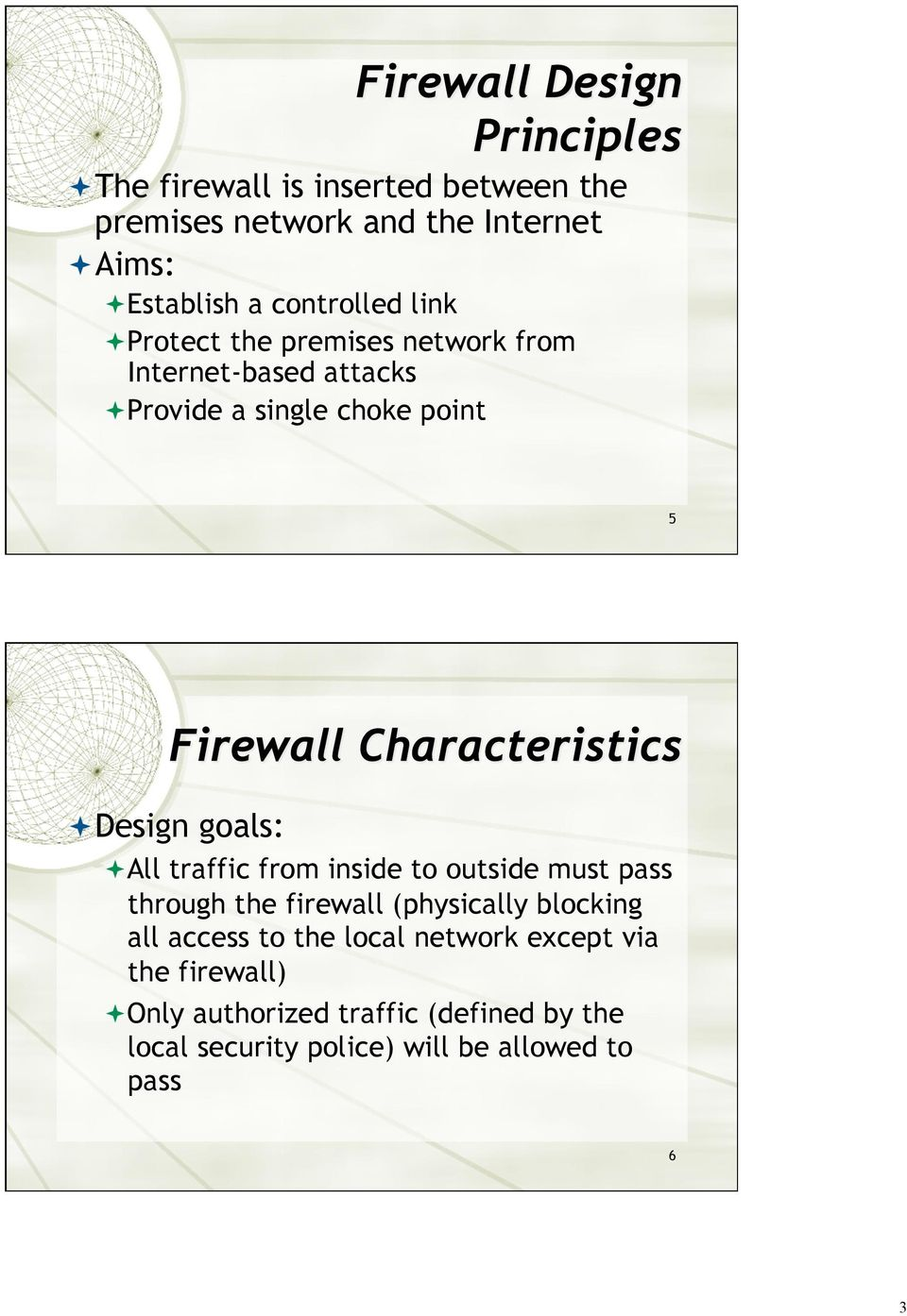 traffic from inside to outside must pass through the firewall (physically blocking all access to the local
