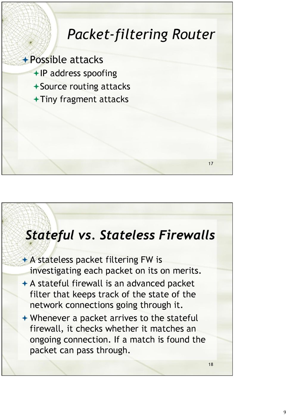 A stateful firewall is an advanced packet filter that keeps track of the state of the network connections going