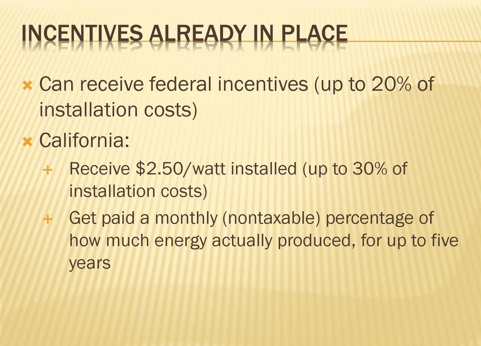 50/watt installed (up to 30% of installation costs) Get paid a