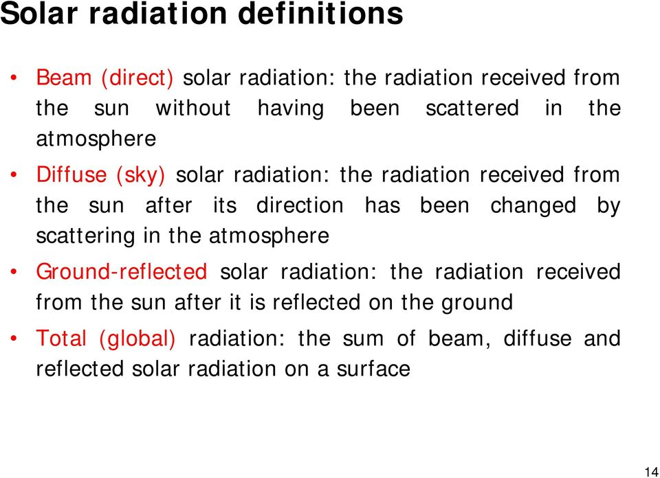 been changed by scattering in the atmosphere Ground-reflected solar radiation: the radiation received from the sun after