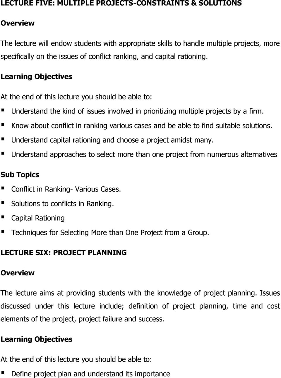 Understand capital rationing and choose a project amidst many. Understand approaches to select more than one project from numerous alternatives Conflict in Ranking- Various Cases.