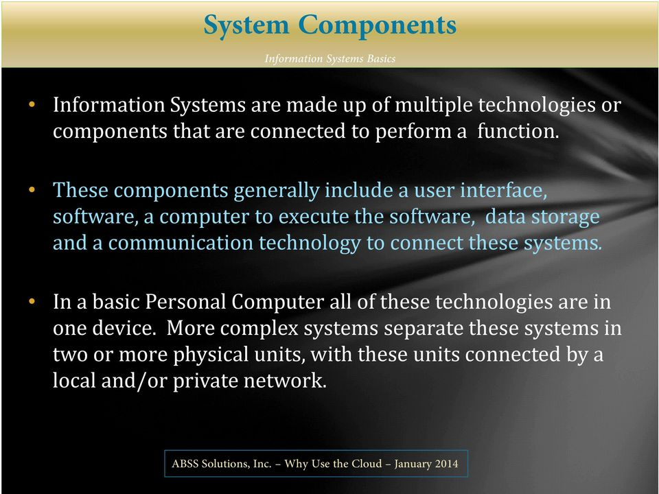 These components generally include a user interface, software, a computer to execute the software, data storage and a communication