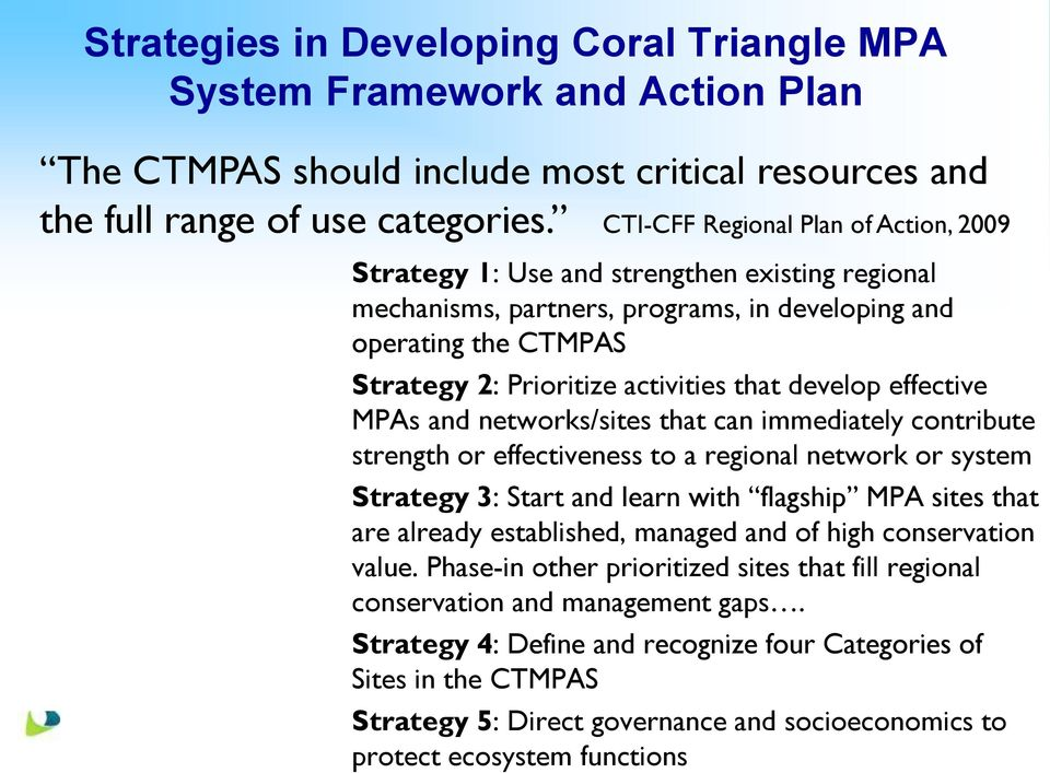 develop effective MPAs and networks/sites that can immediately contribute strength or effectiveness to a regional network or system Strategy 3: Start and learn with flagship MPA sites that are