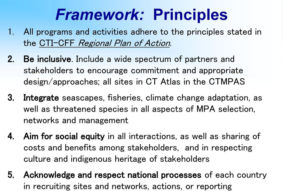 Integrate seascapes, fisheries, climate change adaptation, as well as threatened species in all aspects of MPA selection, networks and management 4.