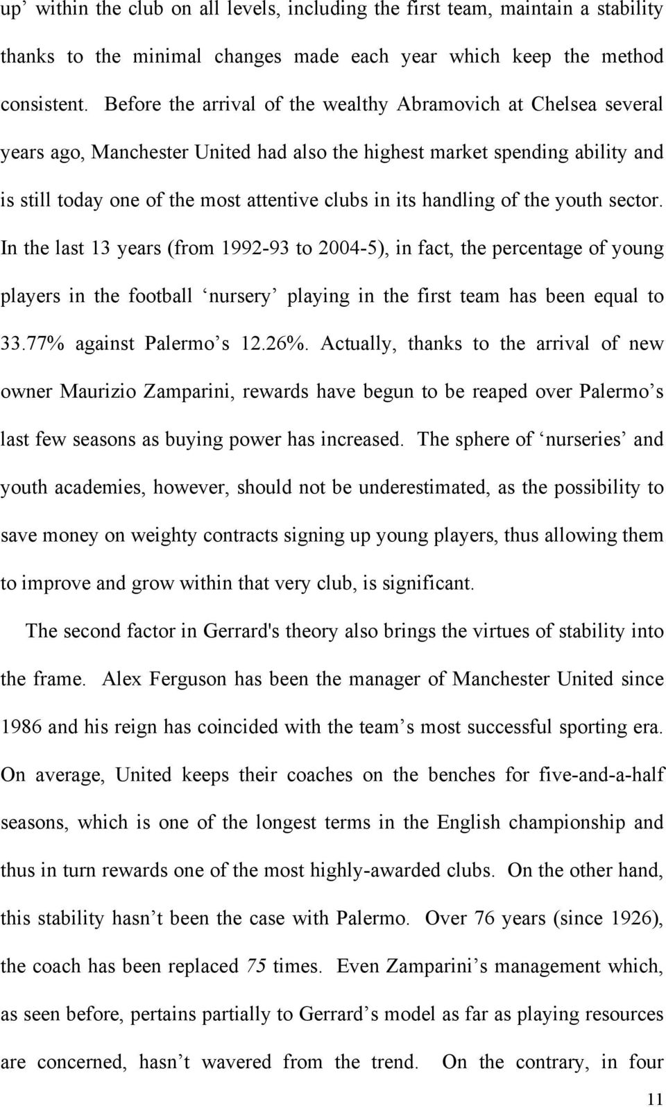 handling of the youth sector. In the last 13 years (from 1992-93 to 2004-5), in fact, the percentage of young players in the football nursery playing in the first team has been equal to 33.