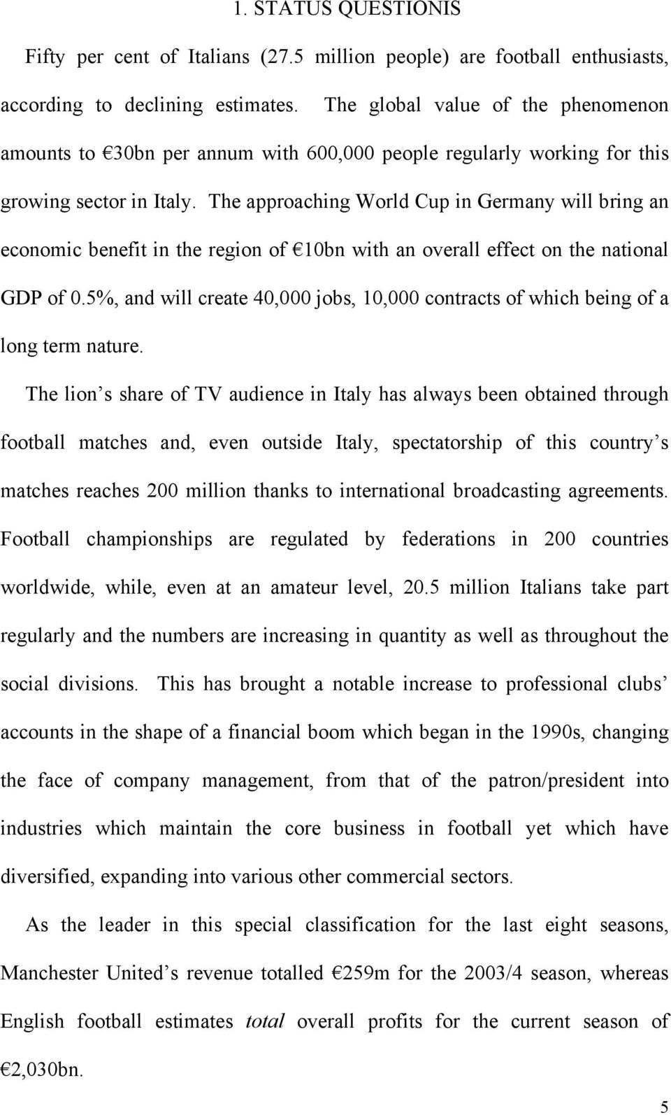The approaching World Cup in Germany will bring an economic benefit in the region of 10bn with an overall effect on the national GDP of 0.
