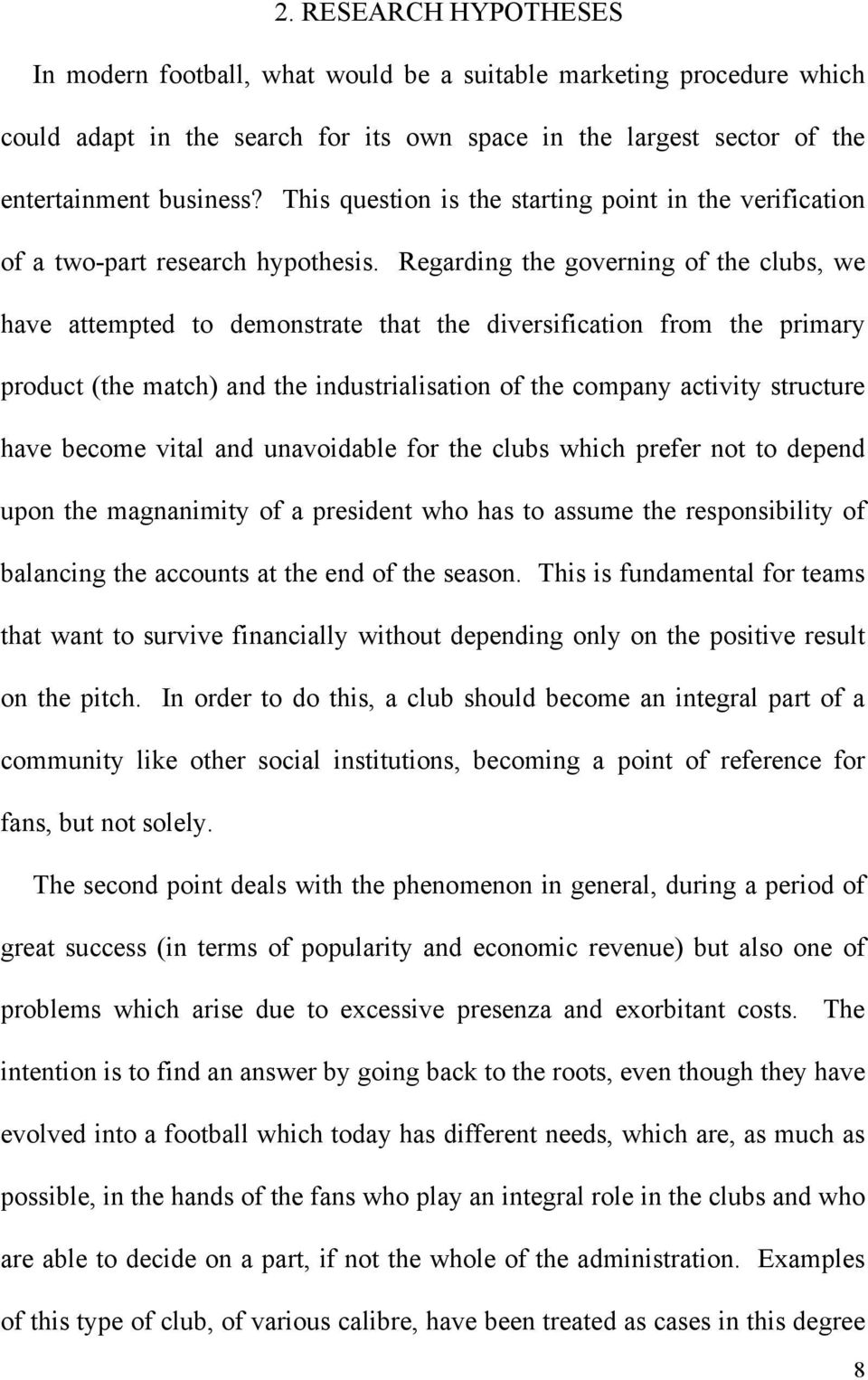 Regarding the governing of the clubs, we have attempted to demonstrate that the diversification from the primary product (the match) and the industrialisation of the company activity structure have