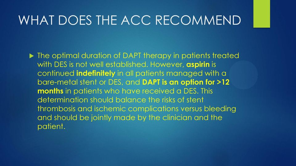 However, aspirin is continued indefinitely in all patients managed with a bare-metal stent or DES, and DAPT is an