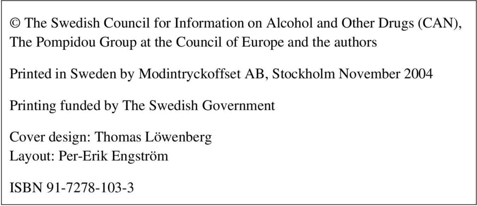 Modintryckoffset AB, Stockholm November 24 Printing funded by The Swedish