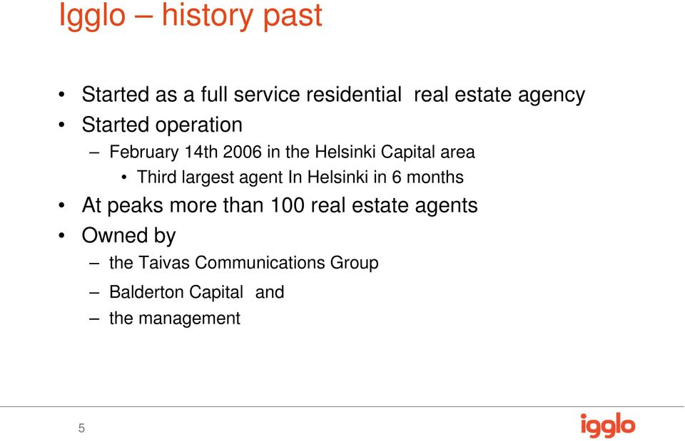 largest agent In Helsinki in 6 months At peaks more than 100 real estate