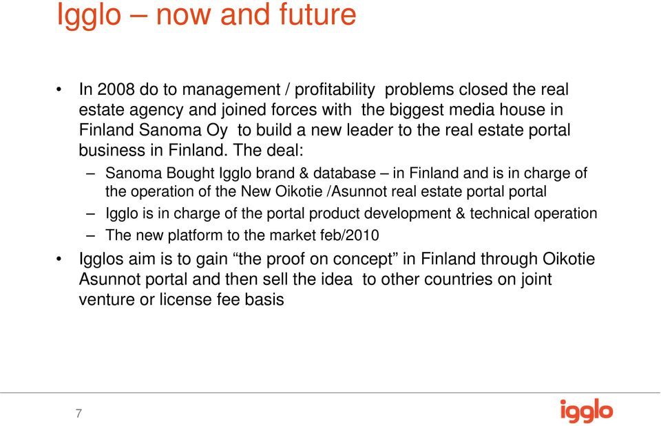 The deal: Sanoma Bought Igglo brand & database in Finland and is in charge of the operation of the New Oikotie /Asunnot real estate portal portal Igglo is in charge