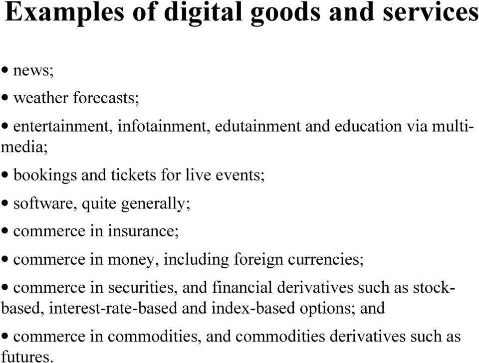 commerce in money, including foreign currencies; commerce in securities, and financial derivatives such as
