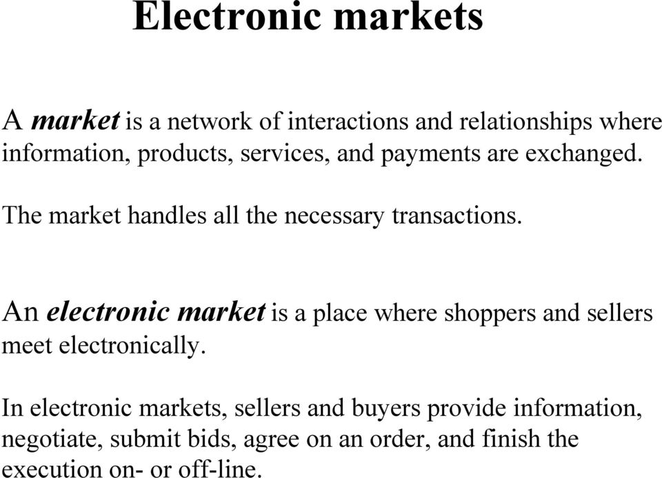 An electronic market is a place where shoppers and sellers meet electronically.