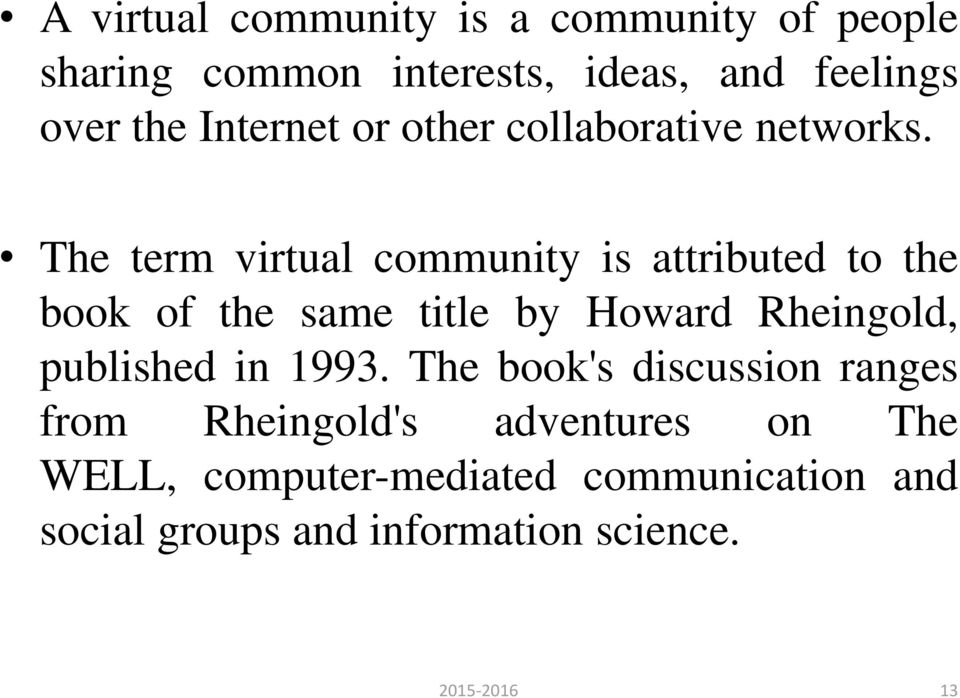 The term virtual community is attributed to the book of the same title by Howard Rheingold,