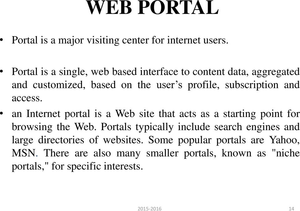 subscription and access. an Internet portal is a Web site that acts as a starting point for browsing the Web.
