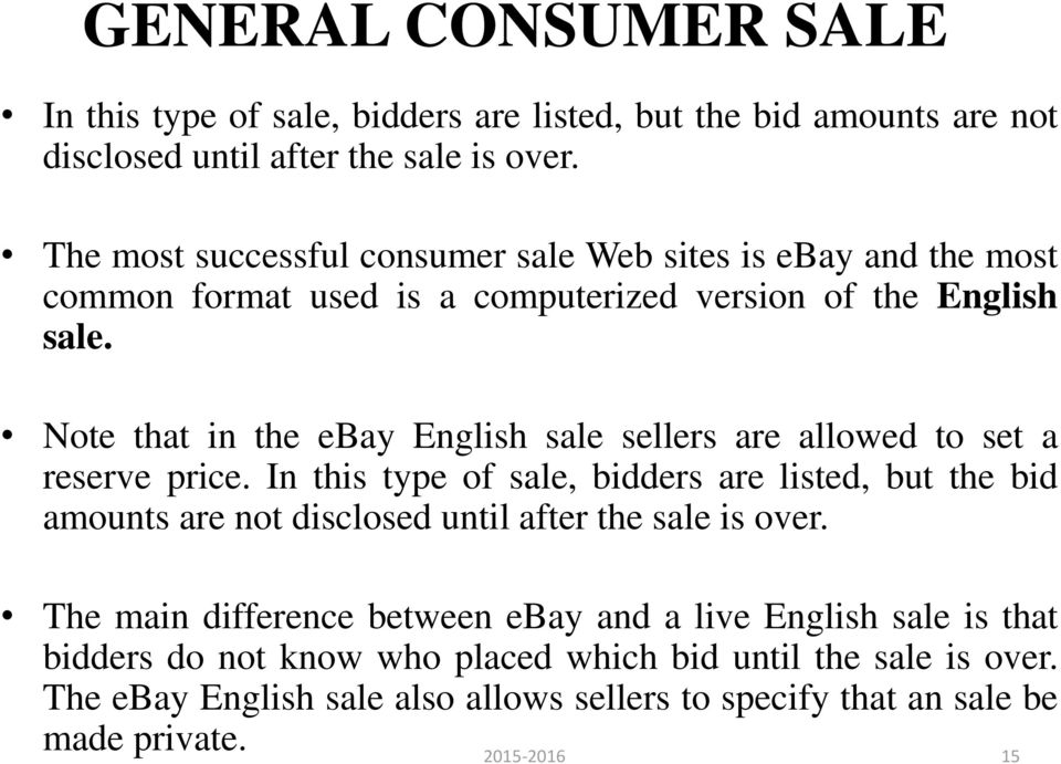 Note that in the ebay English sale sellers are allowed to set a reserve price.