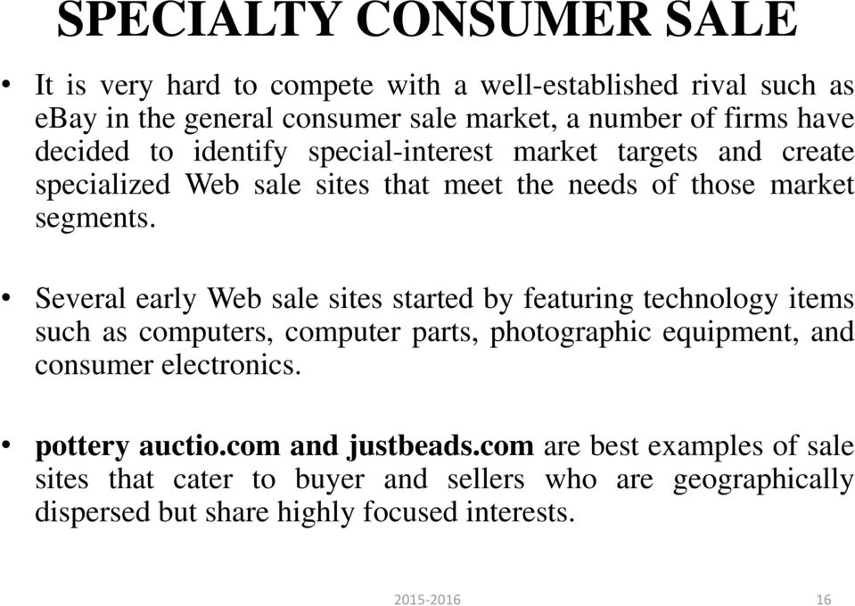 Several early Web sale sites started by featuring technology items such as computers, computer parts, photographic equipment, and consumer electronics.