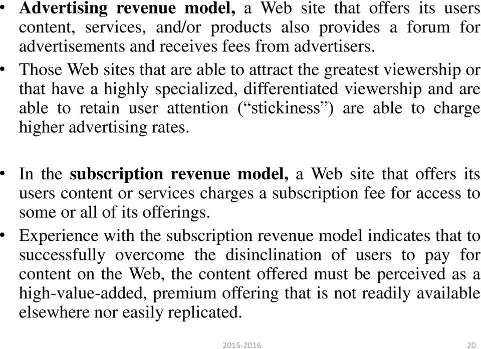 higher advertising rates. In the subscription revenue model, a Web site that offers its users content or services charges a subscription fee for access to some or all of its offerings.