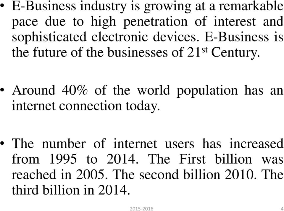 Around 40% of the world population has an internet connection today.