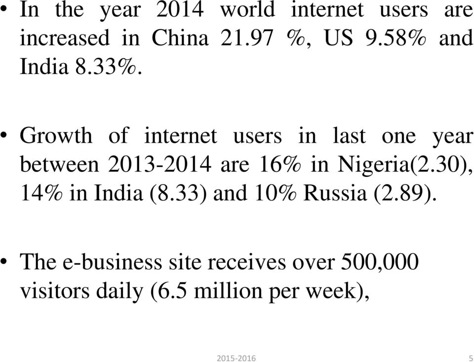 Growth of internet users in last one year between 2013-2014 are 16% in