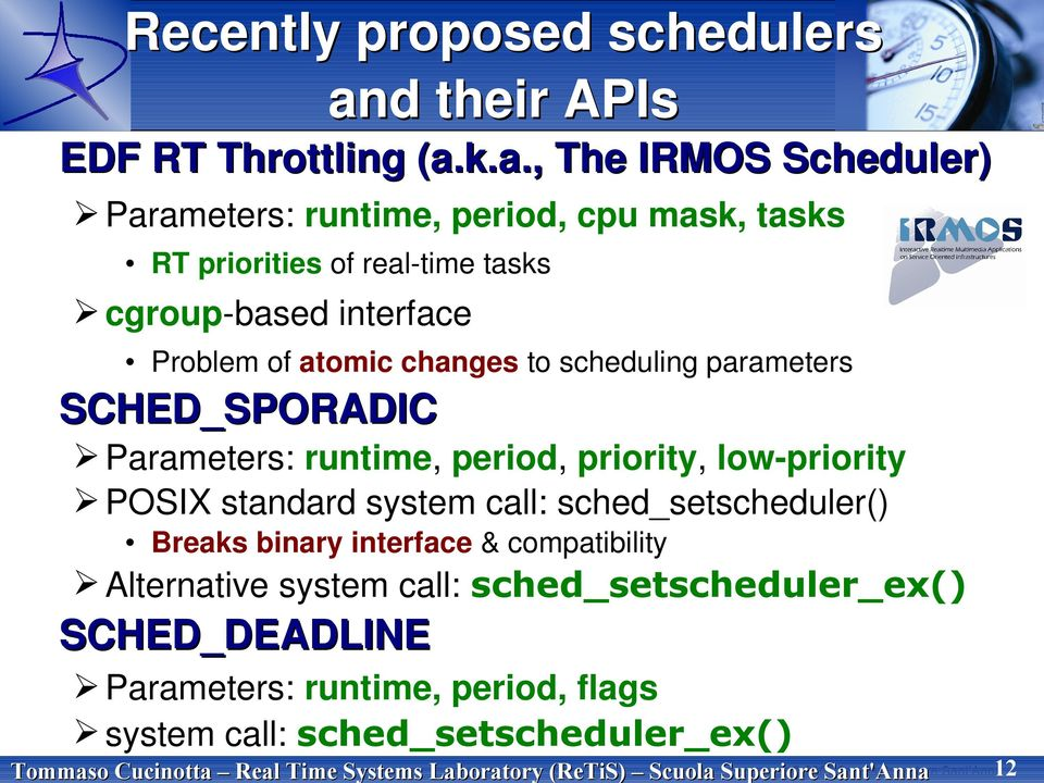 k.a., The IRMOS Scheduler) Parameters: runtime, period, cpu mask, tasks RT priorities of real-time tasks cgroup-based interface
