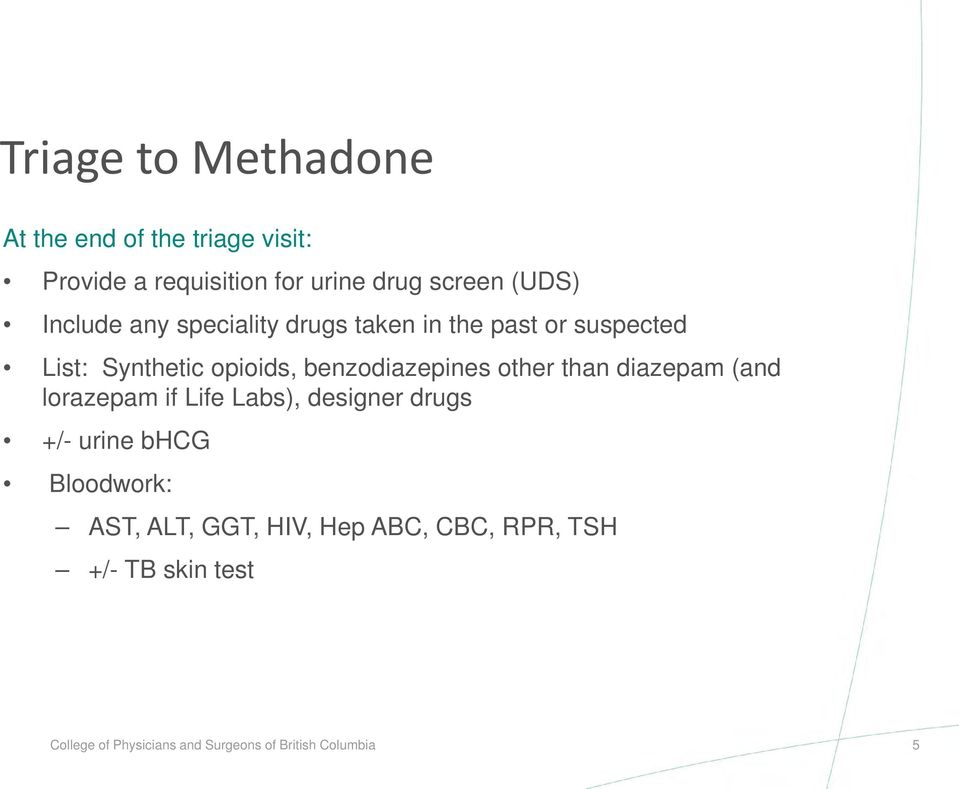 other than diazepam (and lorazepam if Life Labs), designer drugs +/- urine bhcg Bloodwork: AST, ALT,