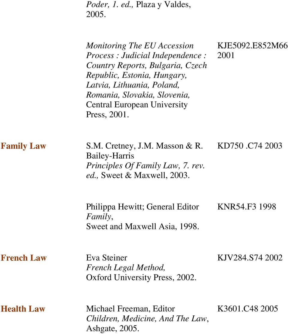 Slovenia, Central European University Press, 2001. KJE5092.E852M66 2001 Family Law S.M. Cretney, J.M. Masson & R. Bailey-Harris Principles Of Family Law, 7. rev. ed.