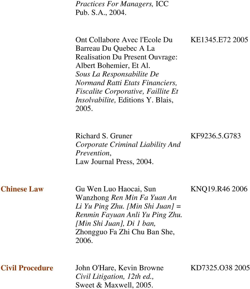 Gruner Corporate Criminal Liability And Prevention, Law Journal Press, 2004. KF9236.5.G783 Chinese Law Gu Wen Luo Haocai, Sun Wanzhong Ren Min Fa Yuan An Li Yu Ping Zhu.
